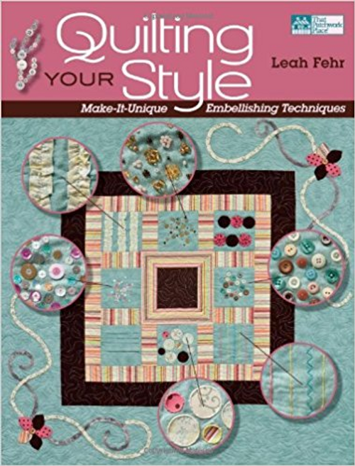 Quilting Your Style: Make-It-Unique Embellishing Techniques