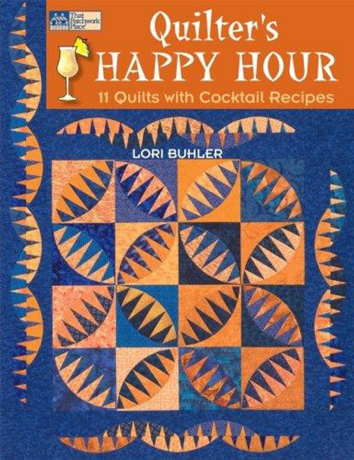 Quilter's Happy Hour: 11 Quilts With Cocktail Recipes