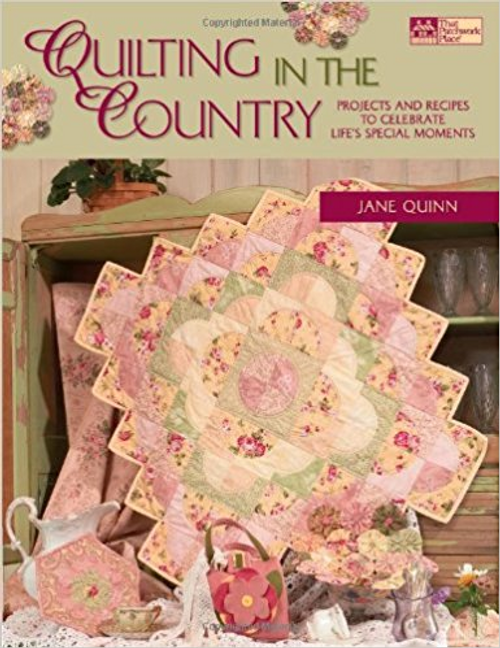 Quilting in the Country: Projects and Recipes to Celebrate Life's Special Moments