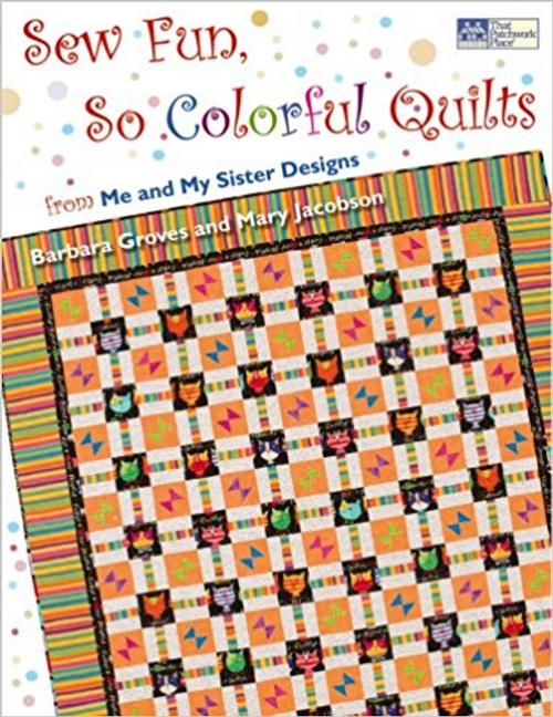 Sew Fun, So Colorful Quilts: From Me and My Sister Designs