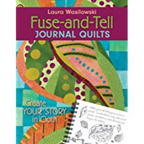 Fuse-and-Tell Journal Quilts: Create Your Story in Cloth Pa