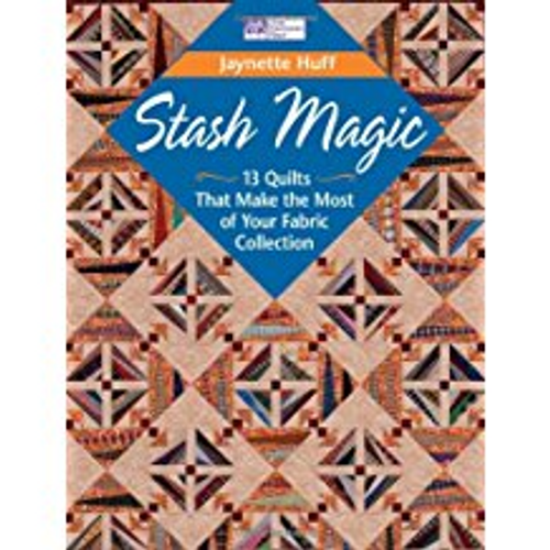 Stash Magic: 13 Quilts That Make the Most of Your Fabric Collection