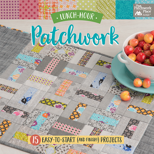 Lunch-Hour Patchwork - 15 Easy-to-Start (and Finish!) Projects