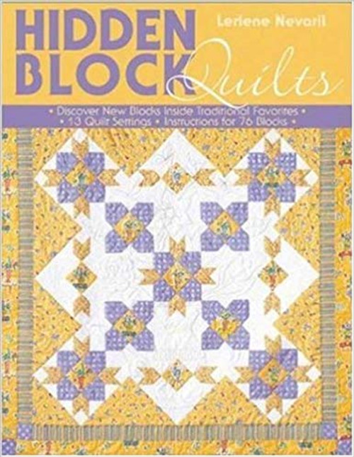 Hidden Block Quilts: Discover New Blocks Inside Traditional Favorites; 13 Quilt Settings; Instructions for 55 Blocks