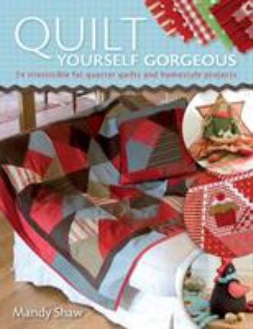 Quilt Yourself Gorgeous : 24 Irresistible Fat Quarter Quilts and Homestyle Projects