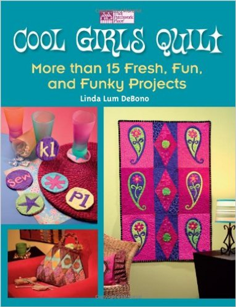 Cool Girls Quilt: More Than 15 Fresh, Fun and Funky Projects
