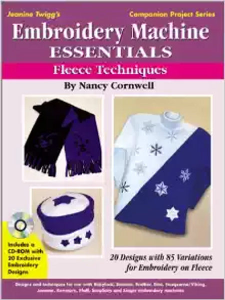 Embroidery Machine Essentials - Fleece Techniques: Jeanine Twigg's Companion Project Series #2