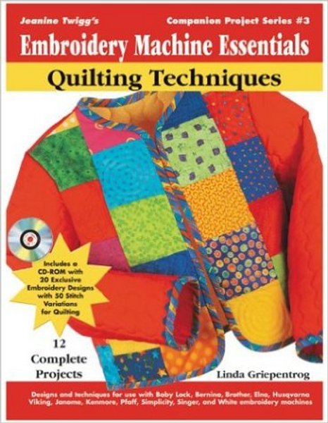 Embroidery Machine Essentials - Quilting Techniques: Jeanine Twigg's Companion Project Series: Book 3
