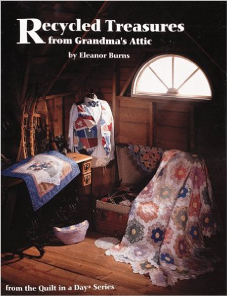 Recycled Treasures from Grandma's Attic (From the Quilt in a Day Series)