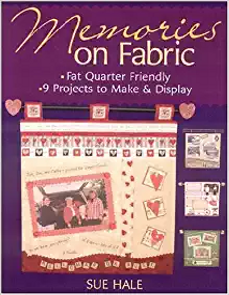 Memories on Fabric: Fat Quarter Friendly 9 Projects to Make & Display