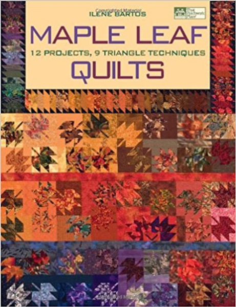 Maple Leaf Quilts: 12 Projects, 9 Triangle Techniques