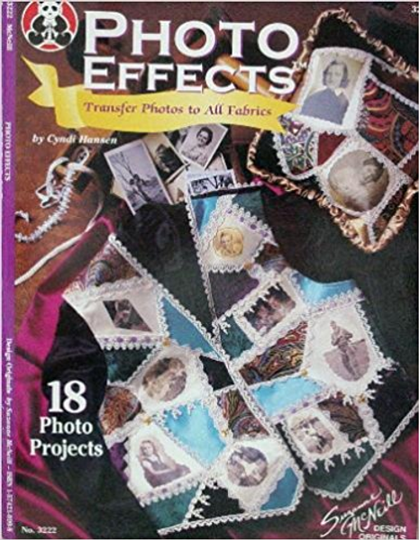 Photo Effects, Transfer Photos to All Fabrics: 18 Projects