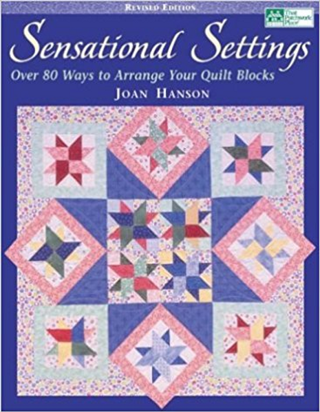 Sensational Settings: Over 80 Ways to Arrange Your Quilt Blocks