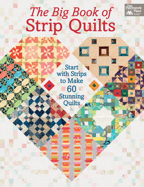 The Big Book of Strip Quilts - Start with Strips to Make 60 Stunning Quilts