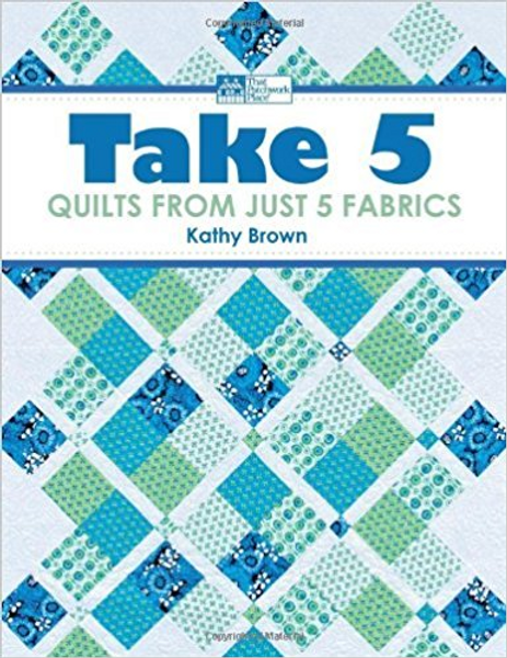 Take 5-- Quilts from just 5 fabrics