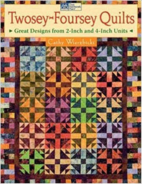 Twosey-Foursey Quilts: Great Designs from 2-Inch And 4-Inch Units
