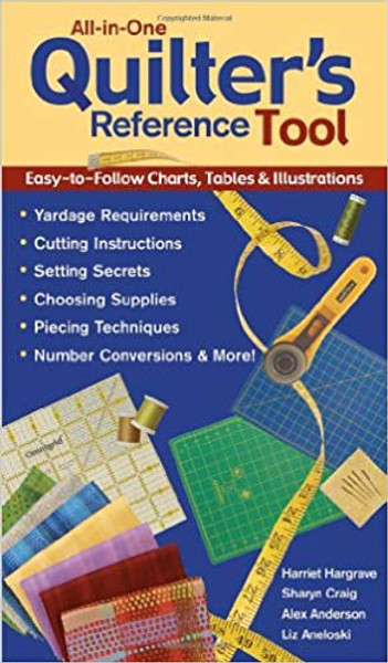 All-in-One Quilter's Reference Tool: Easy-to-Follow Charts, Tables & Illustrations, Yardage Requirements, Cutting Instructions, Setting Secrets, ... Techniques, Number Conversions & More!