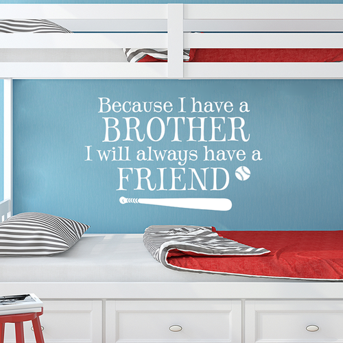 Because I have a brother - wall decal