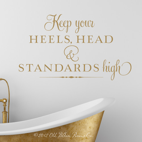 Kee your heels, head and standards high - wall decal