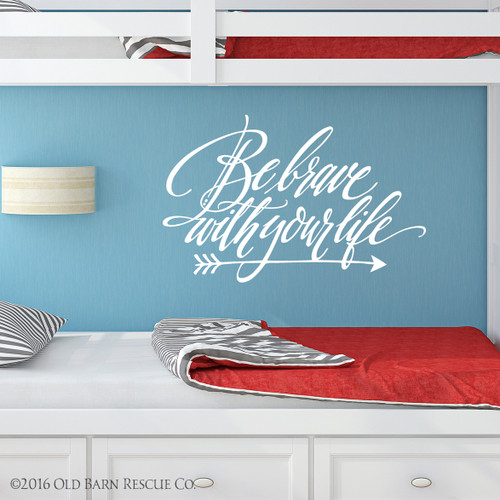 Be brave with your life - wall decal