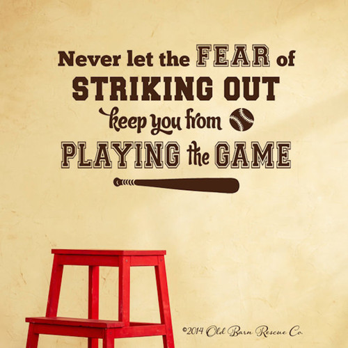 Never let the fear of striking out - wall decal
