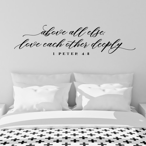 Above all else love each other deeply - wall decal