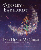 Take Heart My Child: A Mother's Dream