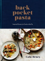 Back Pocket Pasta: Inspired Dinners to Cook on the Fly: A Cookbook
