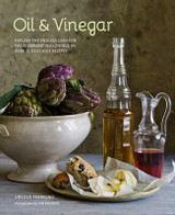 Oil and Vinegar Explore the endless uses for these vibrant seasonings in over 75 delicious recipes
