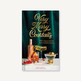 Very Merry Cocktails 50+ Festive Drinks for the Holiday Season