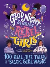 Good Night Stories for Rebel Girls: 100 Real-Life Tales of Black Girl Magic