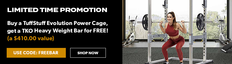 Buy a TuffStuff Evolution Power Cage, get a TKO Heavy Weight Bar for Free! Use code: FREEBAR
