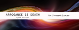 Crossed Spaces: Arrogance is Death — Lynne Stringer