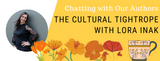 Chatting with Our Authors: the Cultural Tightrope with Lora Inak