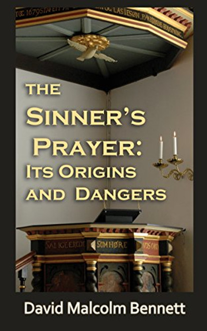 The Sinner's Prayer: Its Origins and Dangers
