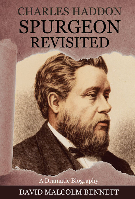 Charles Haddon Spurgeon Revisited by David Malcolm Bennett