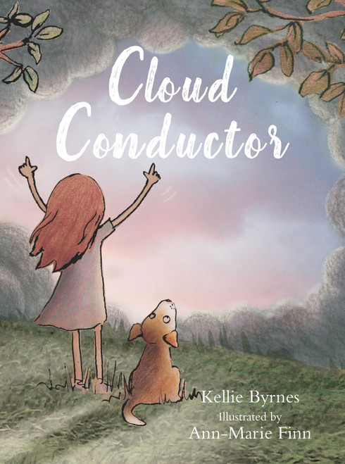 Cloud Conductor by Kellie Byrnes. A picture book that encourages readers to embrace their imaginations.