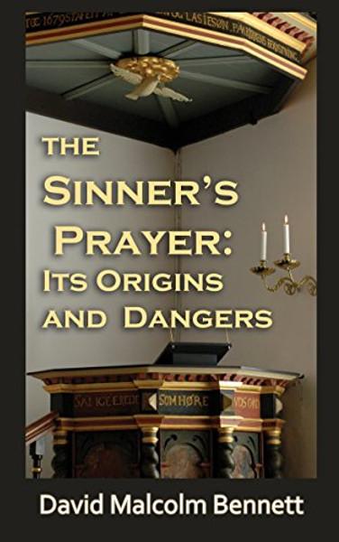 The Sinner's Prayer: Its Origins and Dangers