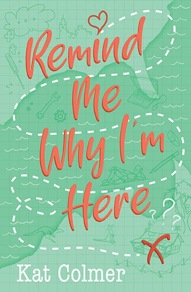 Remind Me Why I'm Here? by Kat Colmer