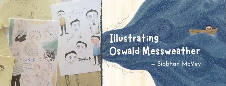 Illustrating Oswald Messweather — Siobhan McVey