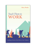 Teach Them to Work: Building a Positive Work Ethic in Our Children (Paperback)