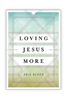 Loving Jesus More (Paperback)