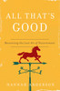 All That's Good: Recovering the Lost Art of Discernment (Paperback)