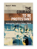 The Courage to Be Protestant: Reformation Faith in Today's World (Paperback)