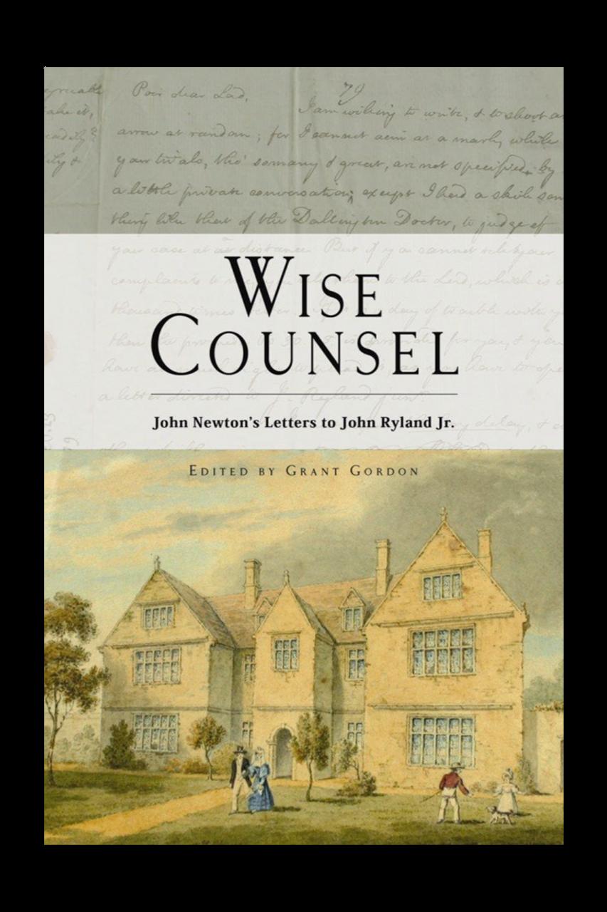 Wise Counsel: John Newton's Letters to John Ryland, Jr.