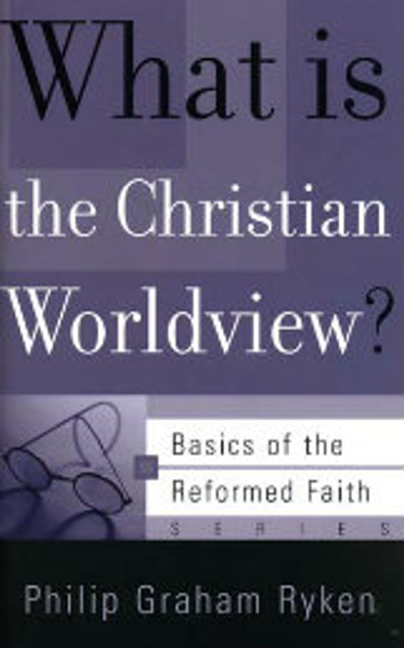 What Is the Christian Worldview? (Booklet)