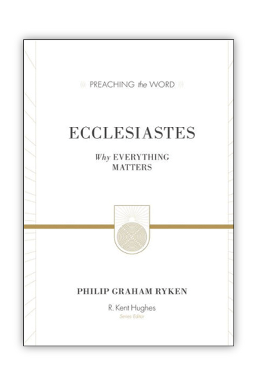 Ecclesiastes: Why Everything Matters (Hardcover)
