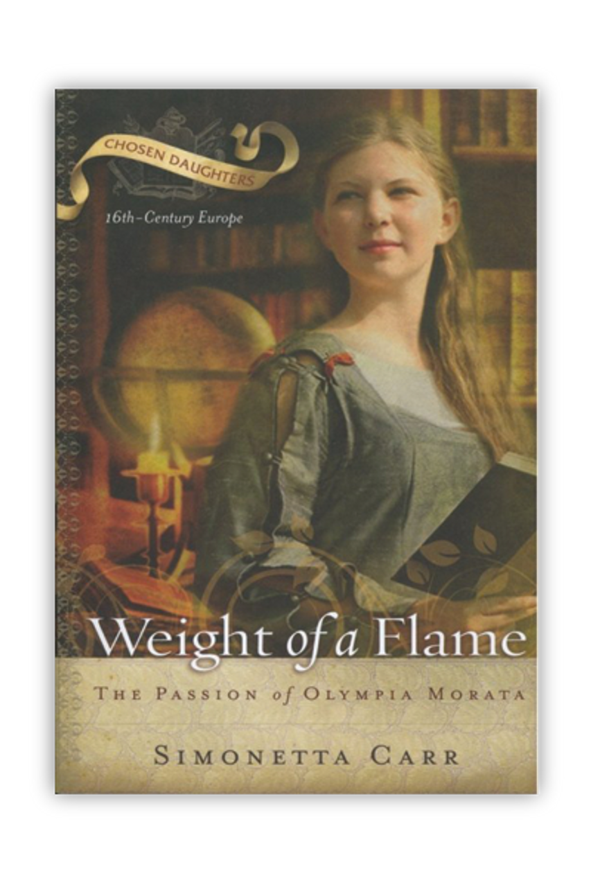 Weight of a Flame: The Passion of Olympia Morata (Chosen Daughters Series)(Paperback)