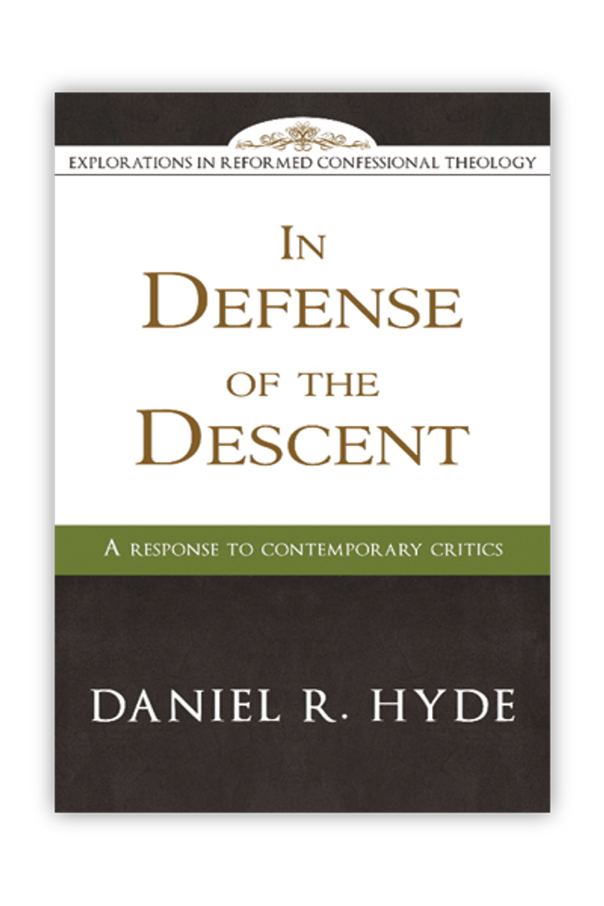 In Defense of the Descent: A Response to Contemporary Critics - Explorations In Reformed Confessional Theology (Paperback)