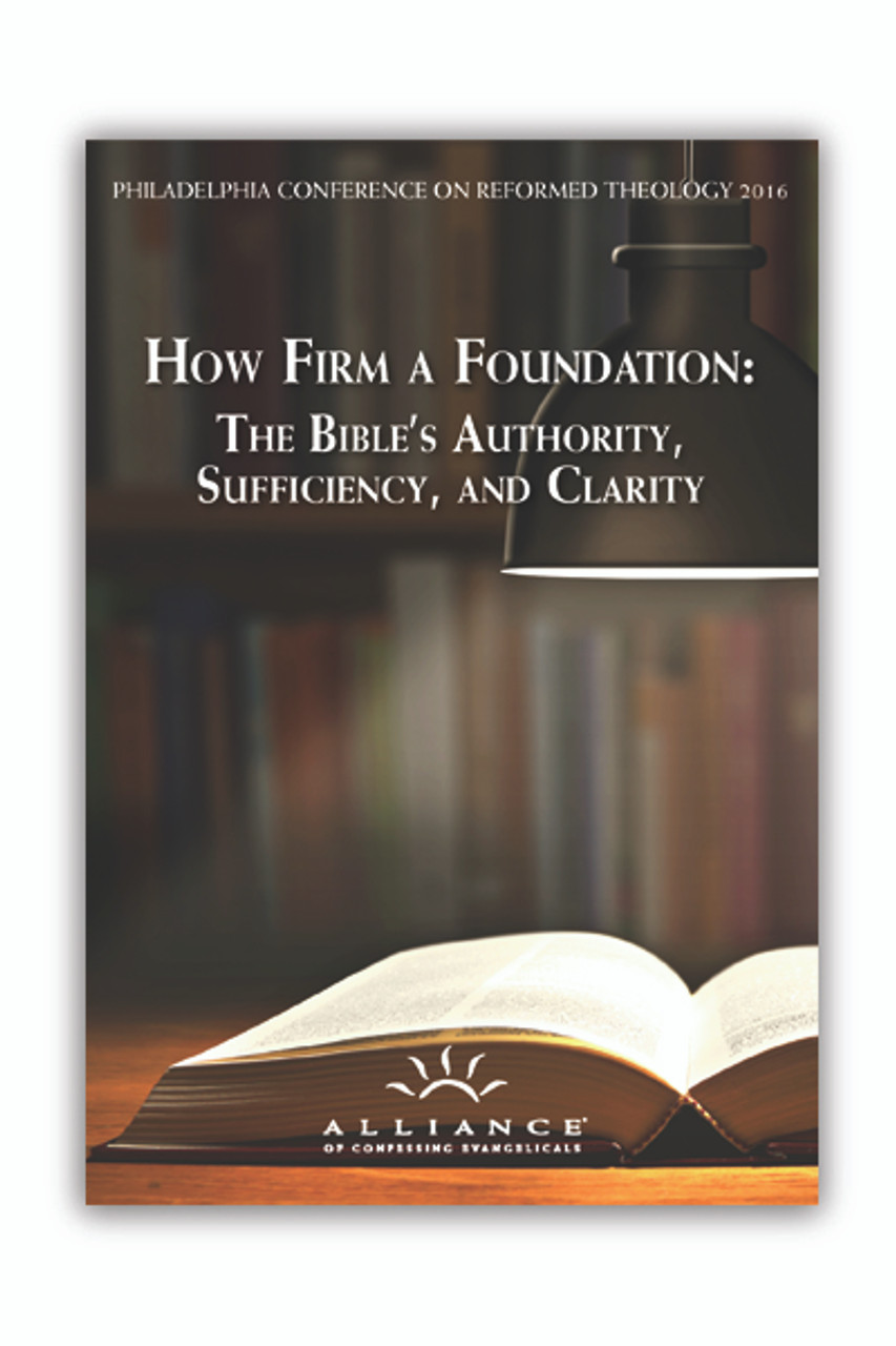 How Firm a Foundation: The Bible's Authority, Sufficiency, and Clarity PCRT 2016 Plenary Sessions (mp3 Download Set)